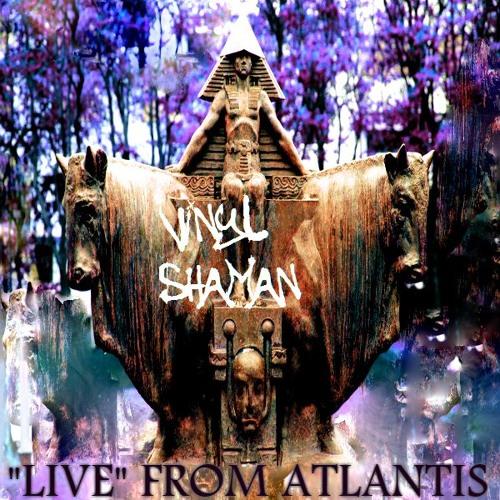 """LIVE"" FROM ATLANTIS mixed by VINYL SHAMAN"