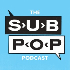 The Sub Pop Podcast