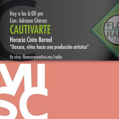 """CautivArte 072 - Horacio Cinto """"Oaxaca, niños hacia una producción artística"""""""