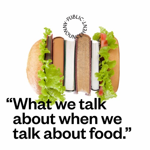 """""""What we talk about when we talk about food."""""""