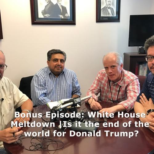 BONUS: White House Meltdown | Is the end of the world for Donald Trump?