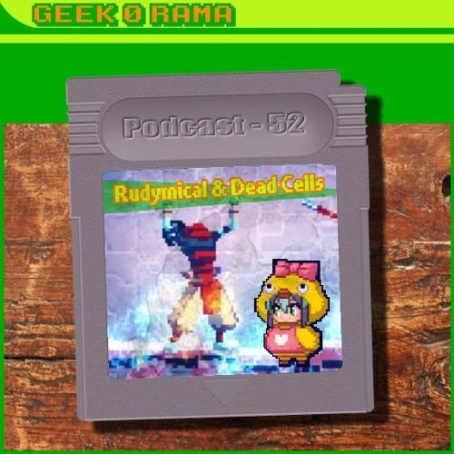 Episode 052 Geek'O'rama - Rudymical & Dead Cells   Art of Gaming