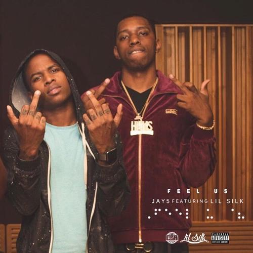 Jay5 X Lil Silk- Feel Us