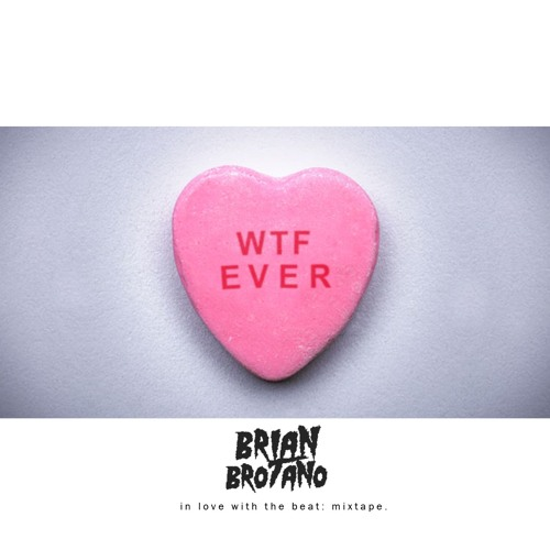 BRIAN BROTANO  - WTF EVER 2017