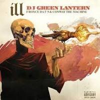 "DJ Green Lantern - ILL (Ft. Royce Da 5'9"" & Conway)"