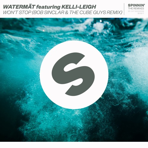 Watermät featuring Kelli-Leigh - Won't Stop (Bob Sinclar & The Cube Guys Remix)[OUT NOW]