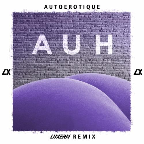 autoerotique-auh-luxern-remix