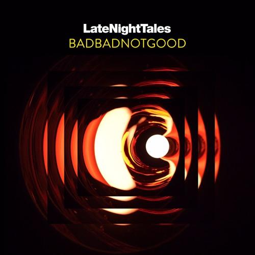 Late Night Tales: BadBadNotGood (Sampler)