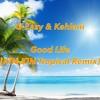 G-Eazy & Kehlani - Good Life(KIN-KIN Tropical Remix)