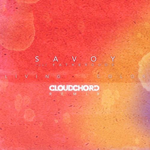 Savoy - Living Color ft Fatherdude (Cloudchord Remix)