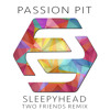 Passion Pit - Sleepyhead (Two Friends Remix) mp3