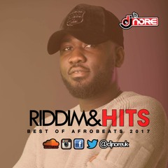 ★ RIDDIM & HITS (BEST OF AFROBEATS 2017) ★ BY DJ NORE ★