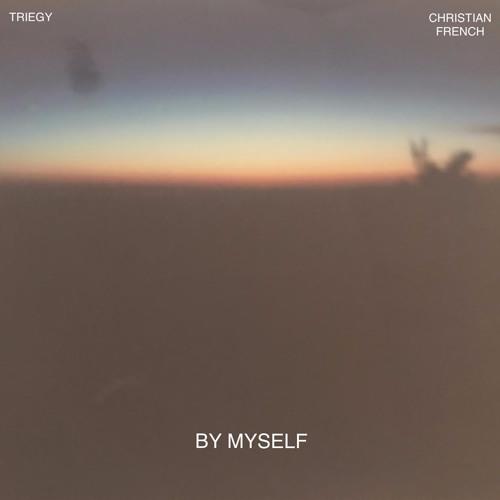 By Myself (Triegy x Christian French)