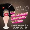 #140 - Cher ainda é a dona do pop