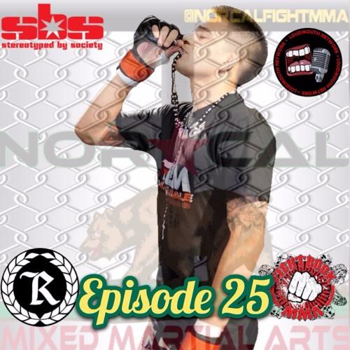 Episode 25: @norcalfightmma Podcast featuring Benito 'Golden Boy' Lopez