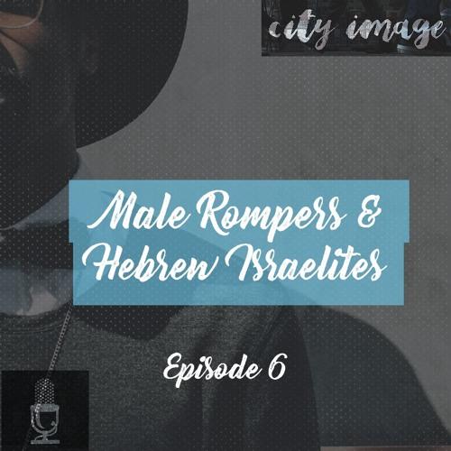 Male Rompers & Black Hebrew Israelites - Feat. Rasool Berry - Episode 6