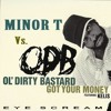 Minor T Vs. ODB & Kelis - Baby I Got Your $ (Eye Scream Bootleg)