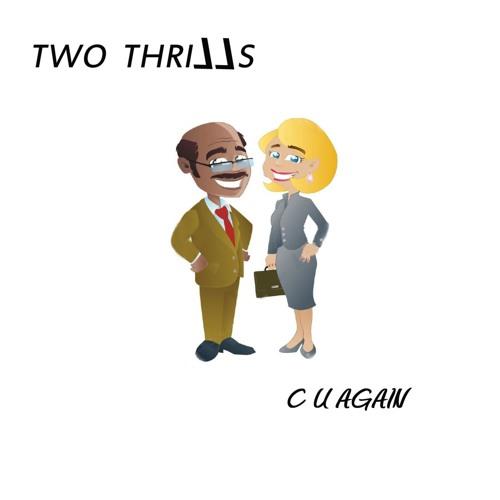 TWO THRILLS - C U AGAIN