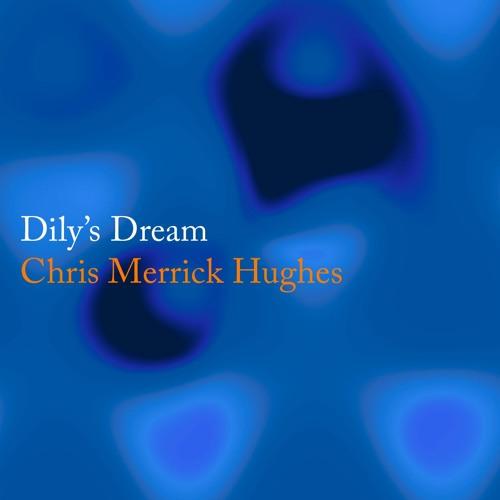 Chris Merrick Hughes - Dily's Dream