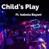 Child's Play ft. Isabela Bayani