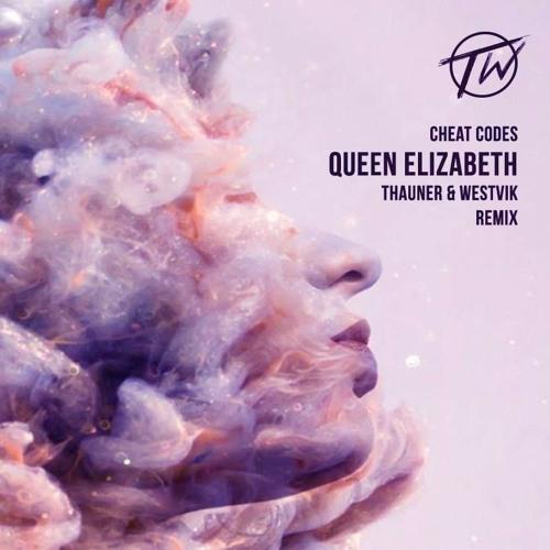 Cheat Codes - Queen Elizabeth (Thauner & Westvik Remix)