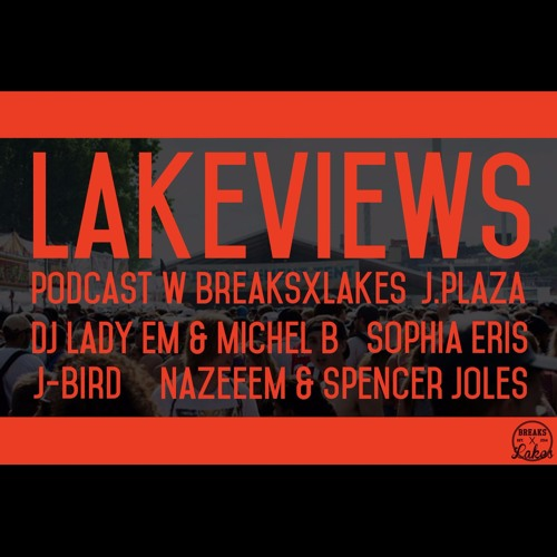 Lakeviews W/ Sophia Eris, DJ Lady Em, Michel B, J - Bird, J - Plaza, Nazeem & Spencer Joles