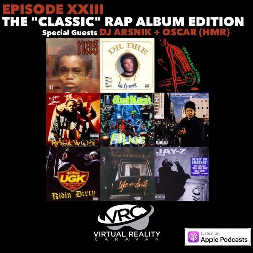Virtual Reality Caravan - Episode XXIII - The CLASSIC Rap Album Edition