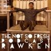 Not So Fresh Podcast #12 Guest: Rawken (War Orphans)