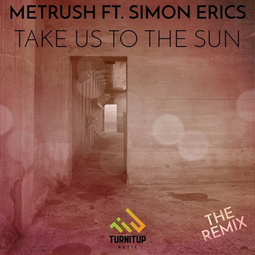 Metrush feat. Simon Erics - Take Us to the Sun (Secondphace Remix)