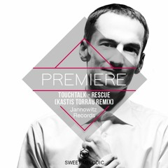 PREMIERE: Touchtalk - Rescue (Kastis Torrau Remix) [Jannowitz Records]