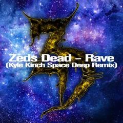 Zeds Dead - Rave (Kyle Kinch Space Deep Remix)