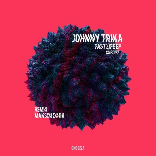 ONE002 Johnny Trika - Fast Life EP, Maksim Dark Remix.