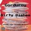Corduroy - Dirty Dishes (Prod. by Julian Gross)