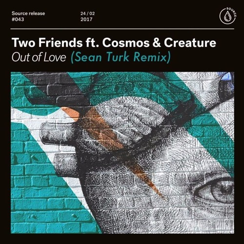 Two Friends Ft. Cosmos & Creature - Out Of Love (Sean Turk Remix)[Thissongissick.com Premiere]