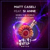 Matt Caseli feat. Si Anne - When The World Is Running Down (Radio Mix)