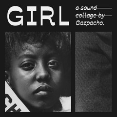 GIRL : a sound collage.