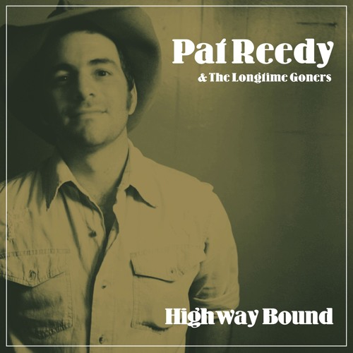 "Pat Reedy & The Longtime Goners ""Highway Bound"""