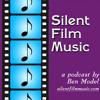 Silent Film Music Podcast by Ben Model