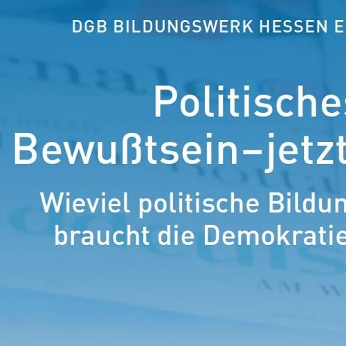 Politisches Bewußtsein – jetzt! Wieviel politische Bildung braucht die Demokratie?