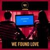 WE FOUND LOVE (JUDGE REMIX)