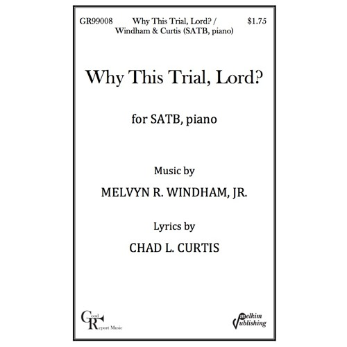 Why This Trial, Lord? -- Choir (SATB and piano) / Windham, Curtis