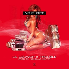 NO CHOICE (DIRTY) LIL LOUWOP Feat. Trouble