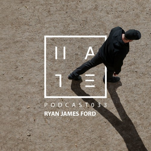 Ryan James Ford - HATE Podcast 033