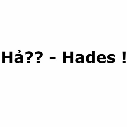 [Rep LM9] Hả? - Hades