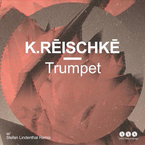 K.RĒISCHKĒ - Trumpet (Stefan Lindenthal Remix)