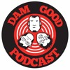 Dam Good Podcast Episode VIII: Dam Good Holiday Special