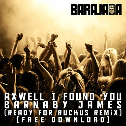 Axwell - I Found You (Barnaby James 'Ready For Rukus' Remix)Buy = Free Download