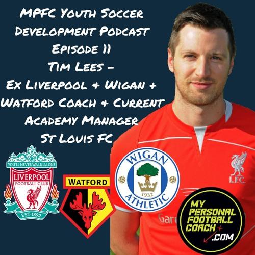 MPFC Youth Soccer Development Podcast Episode 11 Tim Lees