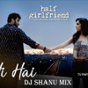 Tu Hi Hai,half Girlfrend Dj Shanu Katni
