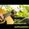 Sunn Mere Humsafar (unplugged)